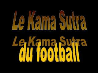 Le Kama Sutra du football