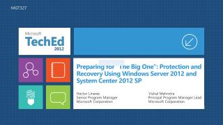 Preparing for The Big One: Protection and Recovery Using Windows Server 2012 and System Center 2012 SP