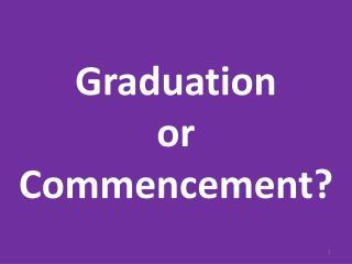 Graduation  or  Commencement