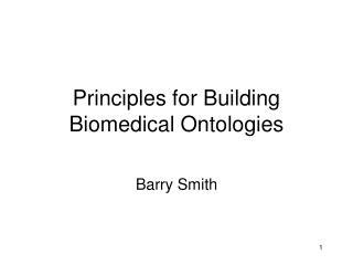 Principles for Building Biomedical Ontologies
