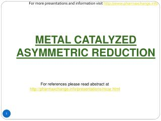 METAL CATALYZED ASYMMETRIC REDUCTION