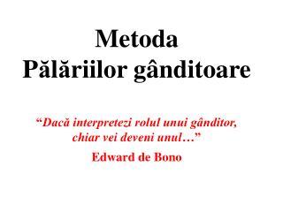 Metoda  Palariilor g nditoare   Daca interpretezi rolul unui g nditor,  chiar vei deveni unul   Edward de Bono