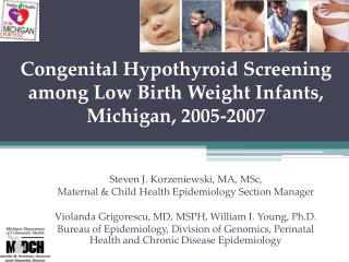 Congenital Hypothyroid Screening among Low Birth Weight Infants, Michigan, 2005-2007