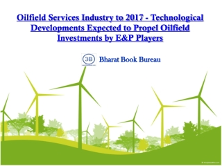 Oilfield Services Industry to 2017 - Technological Developm