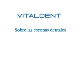 Vital Dent Bilbao y las coronas dentales