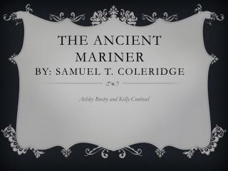 The Ancient mariner  by: Samuel T. Coleridge