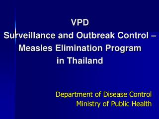 VPD  Surveillance and Outbreak Control   Measles Elimination Program  in Thailand