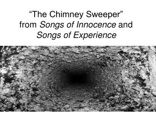 The Chimney Sweeper  from Songs of Innocence and Songs of Experience
