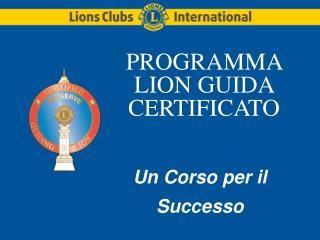 PROGRAMMA LION GUIDA CERTIFICATO