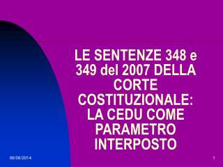 LE SENTENZE 348 e 349 del 2007 DELLA CORTE COSTITUZIONALE: LA CEDU COME PARAMETRO INTERPOSTO