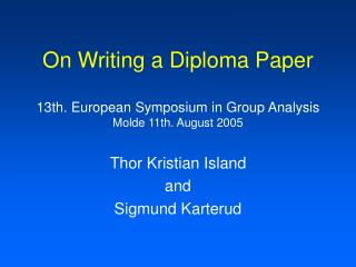 On Writing a Diploma Paper  13th. European Symposium in Group Analysis Molde 11th. August 2005