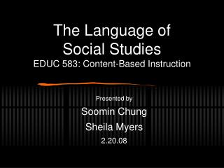 The Language of  Social Studies EDUC 583: Content-Based Instruction