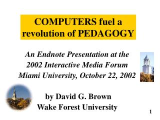 An Endnote Presentation at the  2002 Interactive Media Forum Miami University, October 22, 2002   by David G. Brown Wake