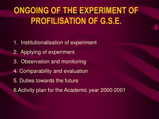 ONGOING OF THE EXPERIMENT OF PROFILISATION OF G.S.E.
