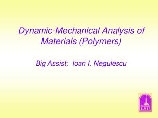 Dynamic-Mechanical Analysis of Materials Polymers   Big Assist:  Ioan I. Negulescu