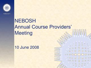 NEBOSH Annual Course Providers  Meeting