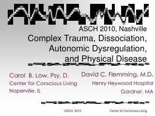 ASCH 2010, Nashville Complex Trauma, Dissociation, Autonomic Dysregulation,  and Physical Disease