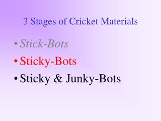 3 Stages of Cricket Materials