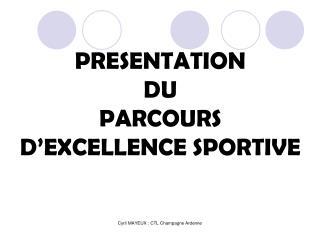 PRESENTATION DU  PARCOURS D EXCELLENCE SPORTIVE
