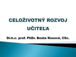 CELO IVOTN  ROZVOJ UCITELA  Dr.h.c. prof. PhDr. Beata Kosov , CSc.