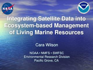 Integrating Satellite Data into Ecosystem-based Management  of Living Marine Resources