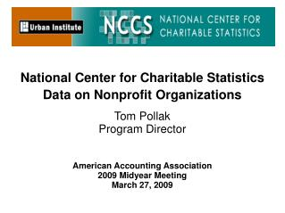National Center for Charitable Statistics Data on Nonprofit Organizations Tom Pollak Program Director  American Accounti