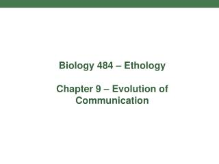 Biology 484   Ethology  Chapter 9   Evolution of Communication
