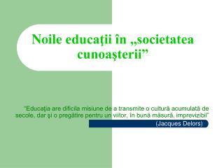 Noile educatii  n ,,societatea cunoasterii