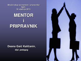 Strucni skup za mentore i pripravnike Split,  18. sijecnja 2013.  MENTOR i PRIPRAVNIK