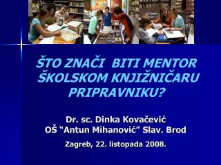 TO ZNACI  BITI MENTOR   KOLSKOM KNJI NICARU PRIPRAVNIKU   Dr. sc. Dinka Kovacevic O   Antun Mihanovic  Slav. Brod Zagre