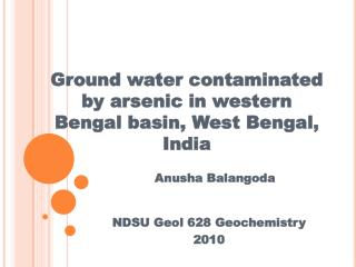 Ground water contaminated by arsenic in western Bengal basin, West Bengal, India