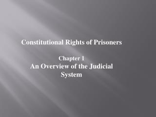 Constitutional Rights of Prisoners  Chapter 1 An Overview of the Judicial System