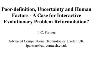 Poor-definition, Uncertainty and Human Factors - A Case for Interactive Evolutionary Problem Reformulation  I. C. Parmee
