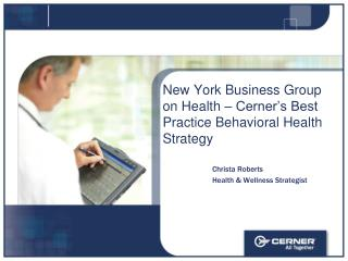 New York Business Group on Health   Cerner s Best Practice Behavioral Health Strategy