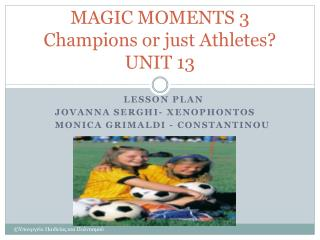 MAGIC MOMENTS 3 Champions or just Athletes UNIT 13