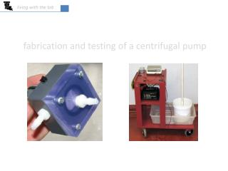 Fabrication and testing of a centrifugal pump