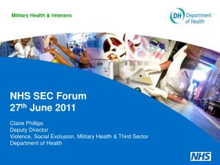 NHS SEC Forum 27th June 2011  Claire Phillips Deputy Director Violence, Social Exclusion, Military Health  Third Sector