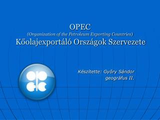 OPEC Organization of the Petroleum Exporting Countries  Koolajexport l  Orsz gok Szervezete
