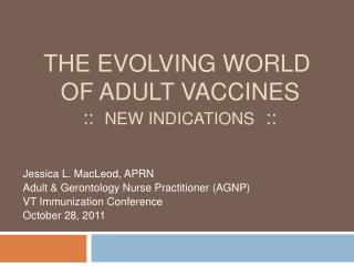 The Evolving World  of Adult Vaccines  ::  New Indications  ::