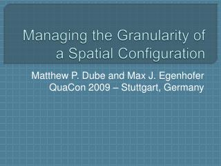 Managing the Granularity of a Spatial Configuration
