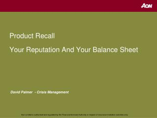 Product Recall  Your Reputation And Your Balance Sheet     David Palmer  - Crisis Management