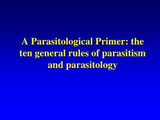 A Parasitological Primer: the ten general rules of parasitism and parasitology