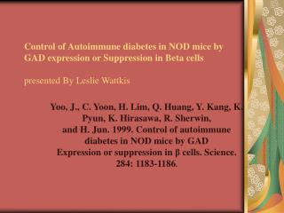 Control of Autoimmune diabetes in NOD mice by GAD expression or Suppression in Beta cells  presented By Leslie Wattkis