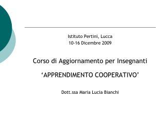 Istituto Pertini, Lucca 10-16 Dicembre 2009  Corso di Aggiornamento per Insegnanti   APPRENDIMENTO COOPERATIVO   Dott.ss