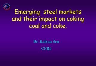 Emerging  steel markets and their impact on coking coal and coke.