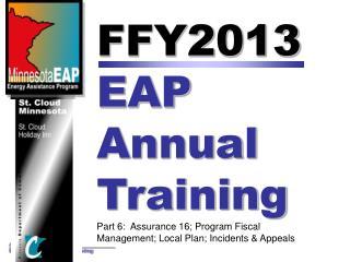 FFY2013  EAP Annual Training Part 6:  Assurance 16; Program Fiscal Management; Local Plan; Incidents  Appeals