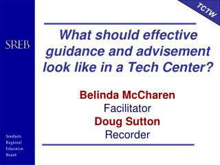What should effective guidance and advisement look like in a Tech Center  Belinda McCharen Facilitator Doug Sutton Recor
