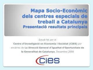 Mapa Socio-Econ mic  dels centres especials de treball a Catalunya Presentaci  resultats principals