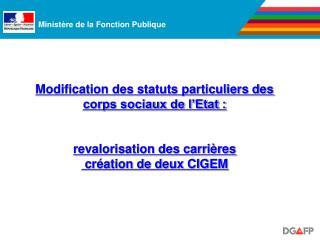 Modification des statuts particuliers des corps sociaux de l Etat :   revalorisation des carri res  cr ation de deux CIG