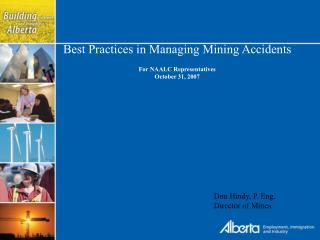 Best Practices in Managing Mining Accidents  For NAALC Representatives October 31, 2007